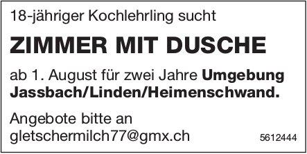 18-jähriger Kochlehrling sucht ZIMMER MIT DUSCHE ab 1. Aug. Umgebung Jassbach/Linden/Heimenschwand.