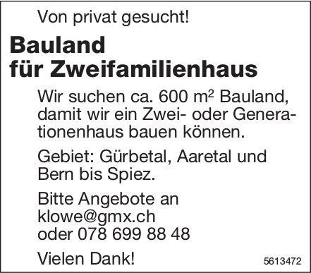 Bauland für Zweifamilienhaus von privat gesucht! Gebiet: Gürbetal, Aaretal und Bern bis Spiez.