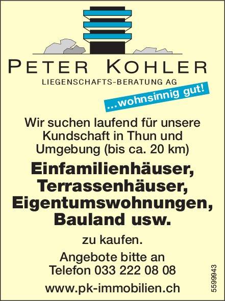 PETER KOHLER LIEGENSCHAFTS-BERATUNG AG: Wir suchen Einfamilienhäuser, Terrassenhäuser, Bauland usw.