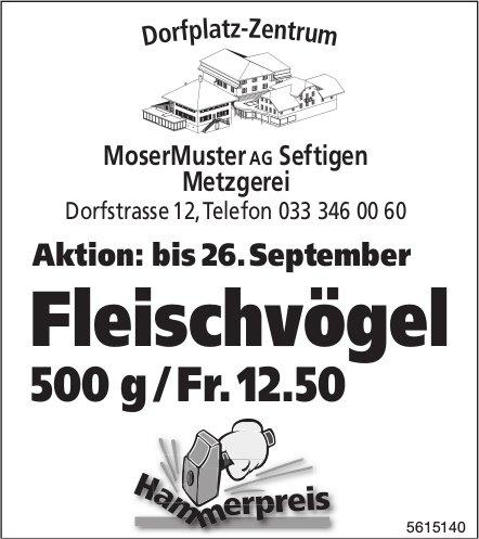 MoserMuster AG, Seftigen - Aktion: Fleischvögel