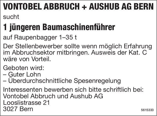 Jüngerer Baumaschinenführer, Vontobel Abbruch und Aushub AG, Bern, gesucht