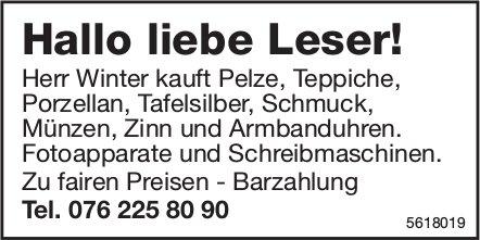 Hallo liebe Leser! Herr Winter kauft Pelze, Teppiche Porzellan, Tafelsilber, usw.