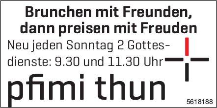 Pfimi Thun - Brunchen mit Freunden, dann preisen mit Freuden: Neu jeden Sonntag 2 Gottesdienste