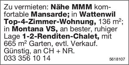 Mansarde Nähe MMM, Top-4-Zi.-Whg in Wattenwil und Renditen-Chalet in Montana zu vermieten
