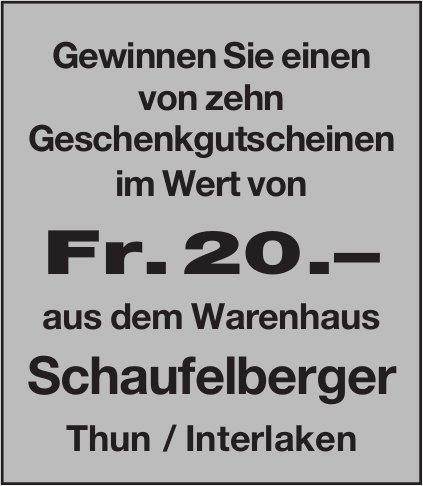 Geschenkgutscheinen im Wert von Fr. 20.– aus dem Warenhaus Schaufelberger