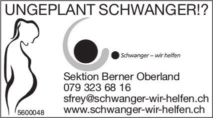 UNGEPLANT SCHWANGER!? Schwanger - wir helfen, Sektion Berner Oberland