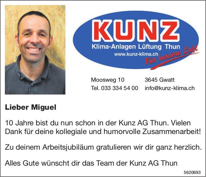 Kunz AG Thun - Lieber Miguel, Vielen Dank für deine kollegiale und humorvolle Zusammenarbeit!