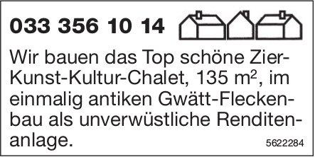 Wir bauen das Top schöne Zier- Kunst-Kultur-Chalet, 135 m2, im einmalig antiken Gwätt-Fleckenbau
