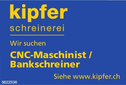 CNC-Maschinist / Bankschreiner, Schreinerei Kipfer, gesucht
