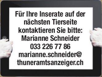 Für Ihre Inserate auf der nächsten Tierseite kontaktieren Sie bitte: Marianne Schneider