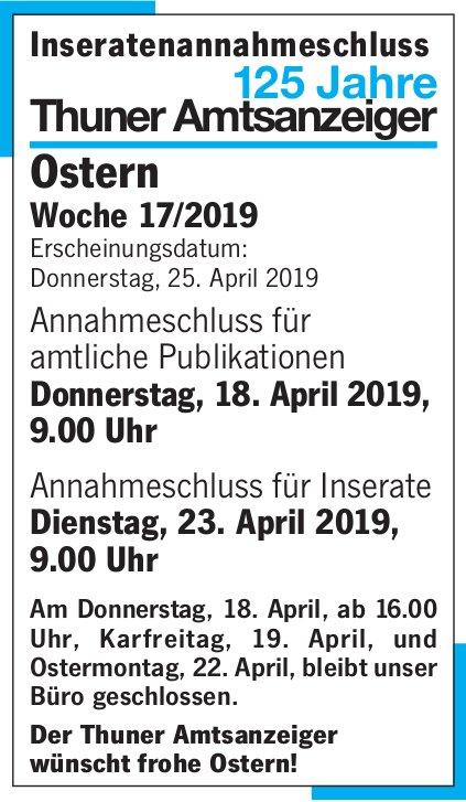 Inseratenannahmeschluss 125 Jahre Thuner Amtsanzeiger Ostern, Woche 17/2019
