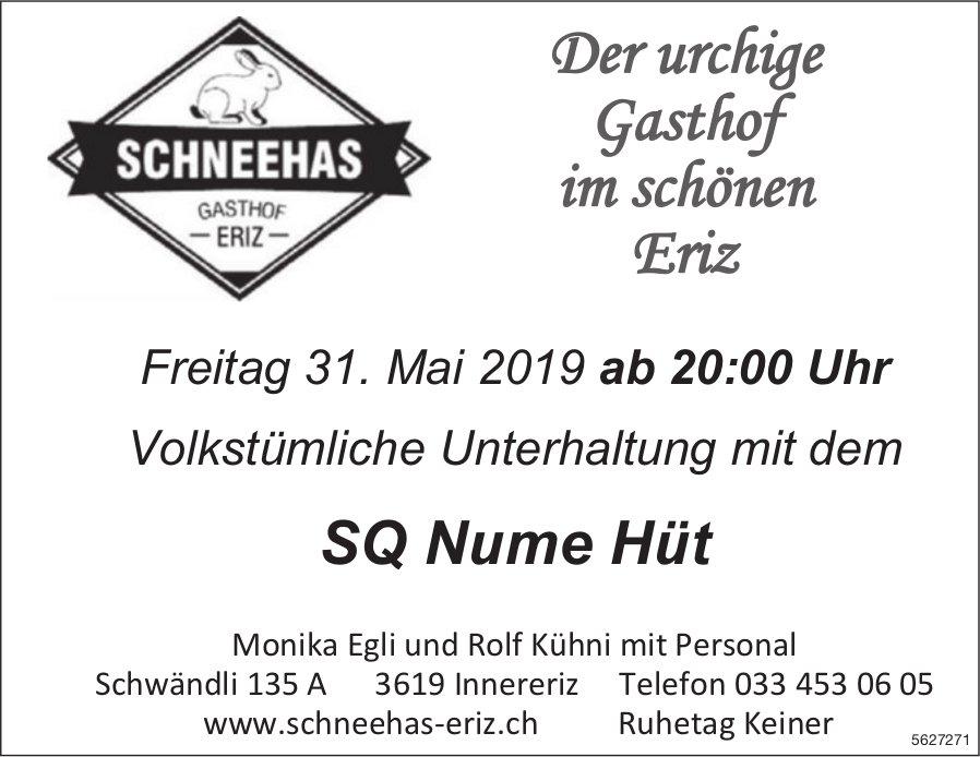 Schneehas Gasthof Eriz - Volkstümliche Unterhaltung mit dem SQ Nume Hüt am 31. Mai