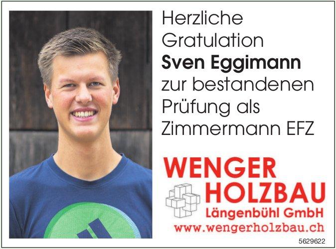 Herzliche Gratulation Sven Eggimann zur bestandenen Prüfung als Zimmermann EFZ