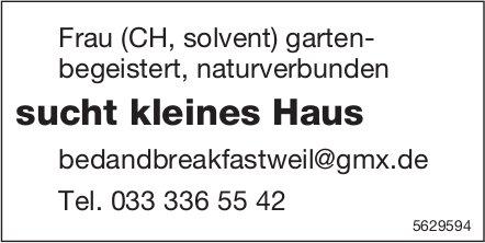 Frau (CH, solvent) sucht kleines Haus