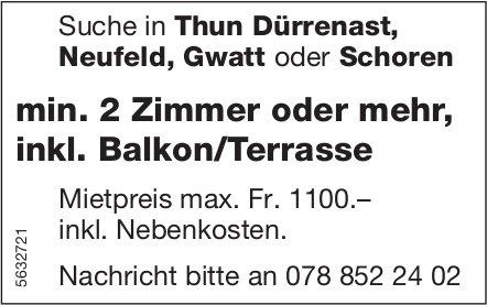 Min. 2 Zimmer oder mehr, inkl. Balkon/Terrasse in Thun Dürrenast Neufeld, Gwatt oder Schoren gesucht