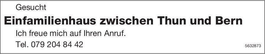 Einfamilienhaus zwischen Thun und Bern gesucht
