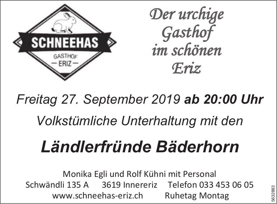 Schneehas Gasthof Eriz - Volkstümliche Unterhaltung mit den Ländlerfründe Bäderhorn am 27. Sept.