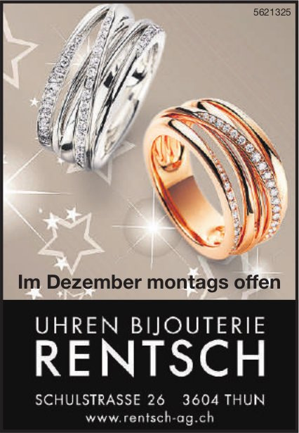 UHREN BIJOUTERIE RENTSCH, THUN - Im Dezember montags offen