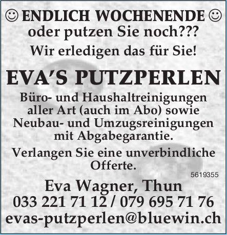 EVA'S PUTZPERLEN - ENDLICH WOCHENENDE oder putzen Sie noch??? Wir erledigen das für Sie!