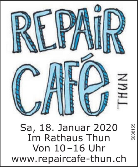 REPAIR CAFE THUN am 18. Januar