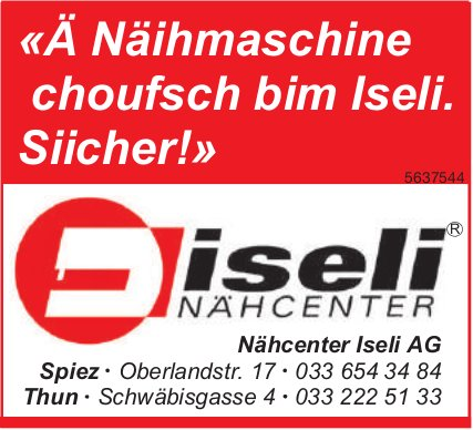 Nähcenter Iseli AG, Spiez, «Ä Näihmaschine choufsch bim Iseli. Siicher!»