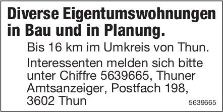 Diverse Eigentumswohnungen in Bau und in Planung. Bis 16 km im Umkreis von Thun.