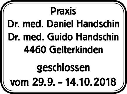 Praxis Dr. med. D. Handschin und Dr. med. G. Handschin,  Gelterkinden, 29.9. bis 14.10. geschlossen