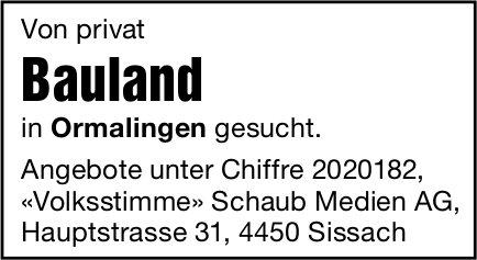 Von privat Bauland in Ormalingen gesucht.
