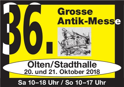36. Grosse Antik-Messe, 20. & 21. Oktober, Olten/Stadthalle