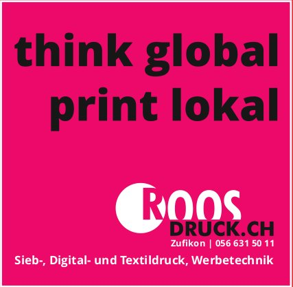 Roos Druck in Zufikon - think global, print lokal