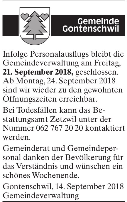 Infolge Personalausflugs bleibt die Gemeindeverwaltung Gontenschwil am, 21. September, geschlossen.