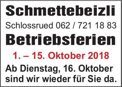Schmettebeizli, Schlossrued - Betriebsferien, 1. – 15. Oktober